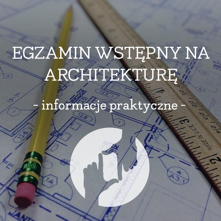 egzamin wstępny na architekturę informacje praktyczne