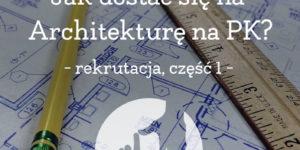 jak dostać się na architekturę, kurs rysunku w krakowie, rekrutacja na pk, egzaminy wstępne na pk,